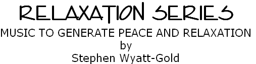 Relaxation series Music to generate peace and relaxation by Stephen Wyatt-Gold